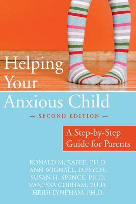 Helping Your Anxious Child By Rapee, Ronald M./ Wignall, Ann/ Spence, Susan H./ Cobham, Vanessa, Ph.D./ Lyneham, Heidi, Ph.D.